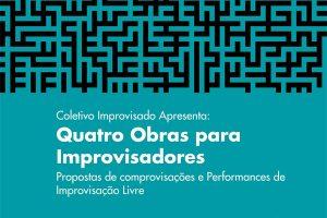 """Coletivo Improvisado apresenta o concerto """"Quatro Obras para Improvisadores"""""""