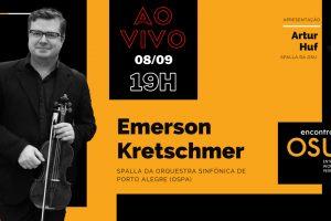 Encontros OSU – Artur Huf (OSU) entrevista o spalla Emerson Kretschmer (OSPA)