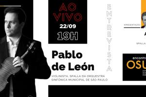 Encontros OSU – O spalla da OSU, Artur Huf conversa com Pablo de León, spalla da Orquestra Municipal de São Paulo