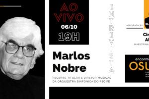 Encontros OSU – Maestrina Cinthia Alireti recebe o compositor e regente Marlos Nobre